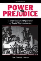 Power And Prejudice - The Politics And Diplomacy Of Racial Discrimination, Second Edition ebook by Paul Gordon Lauren