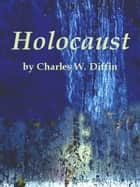 Holocaust ebook by Charles W Diffin
