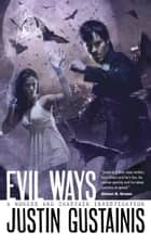 Evil Ways ebook by Justin Gustainis