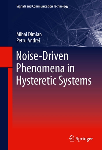 Noise-Driven Phenomena in Hysteretic Systems ebook by Mihai Dimian,Petru Andrei
