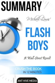 Feature Series Michael Lewis: Flash Boys, Liar's Poker, The Big Short | Summary Pack ebook by Ant Hive Media