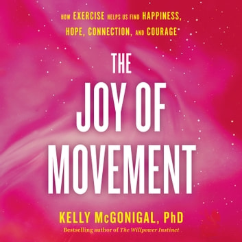 The Joy of Movement - How exercise helps us find happiness, hope, connection, and courage audiobook by Kelly McGonigal