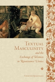 Textual Masculinity and the Exchange of Women in Renaissance Venice ebook by Courtney Quaintance