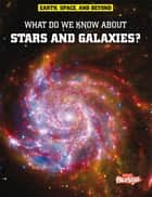 What Do We Know About Stars and Galaxies? ebook by John Farndon