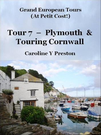 Grand Tours: Tour 7 - Plymouth & Touring Cornwall ebook by Caroline  Y Preston