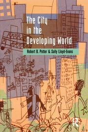 The City in the Developing World ebook by Robert B. Potter,Sally Lloyd-Evans