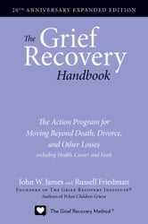 The Grief Recovery Handbook, 20th Anniversary Expanded Edition ebook by John W. James,Russell Friedman