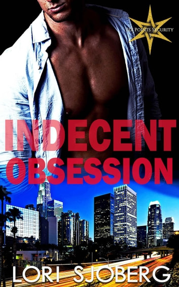 Indecent Obsession - Six Points Security, #3 ebook by Lori Sjoberg
