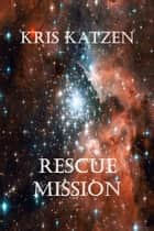 Rescue Mission ebook by Kris Katzen