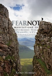 Fear Not! - Meditations to Overcome Fear, Worry and Discouragement ebook by Rand Hummel