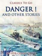 Danger! and Other Stories ebook by Sir Arthur Conan Doyle