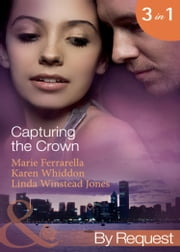 Capturing the Crown: The Heart of a Ruler (Capturing the Crown, Book 1) / The Princess's Secret Scandal (Capturing the Crown, Book 2) / The Sheikh and I (Capturing the Crown, Book 3) (Mills & Boon By Request) ebook by Marie Ferrarella, Karen Whiddon, Linda Winstead Jones