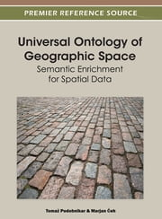 Universal Ontology of Geographic Space - Semantic Enrichment for Spatial Data ebook by Tomaž Podobnikar,Marjan Čeh