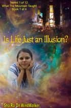 Is Life Just An Illusion ebook by Sha'Ra On WindWalker