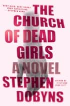 The Church of Dead Girls - A Novel ebook by Stephen Dobyns