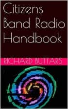Citizens Band Radio Handbook ebook by Richard Buttars