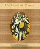 Captured at Tripoli eBook by Percy F. Westerman