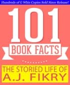 The Storied Life of A.J. Fikry - 101 Amazing Facts You Didn't Know - #1 Fun Facts & Trivia Tidbits ebook by G Whiz