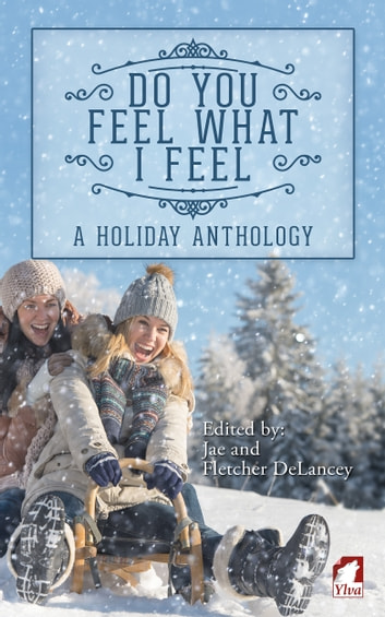 Do You Feel What I Feel - A Holiday Anthology ebook by Jae,Fletcher DeLancey