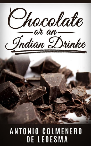 Chocolate or An Indian Drinke ebook by Antonio Colmenero De Ledesma