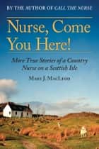 Nurse, Come You Here! ebook by Mary J MacLeod