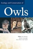 Ecology and Conservation of Owls ebook by Ian Newton, Rodney Kavanagh, Jerry Olsen,...