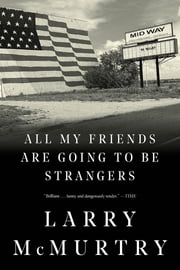 All My Friends Are Going to Be Strangers: A Novel ebook by Larry McMurtry