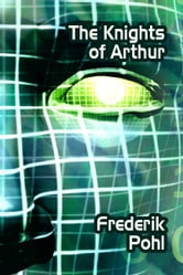 The Knights of Arthur ebook by Pohl, Frederik