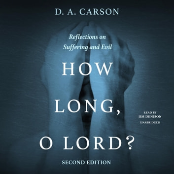 How Long, O Lord? Second Edition - Reflections on Suffering and Evil audiobook by D. A. Carson