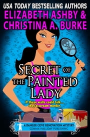 Secret of the Painted Lady (a Danger Cove Renovation Mystery) ebook by Christina A. Burke, Elizabeth Ashby