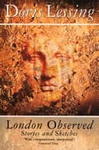 London Observed ebook by Doris Lessing