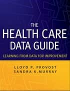 The Health Care Data Guide ebook by Sandra Murray,Lloyd P. Provost