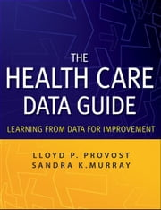 The Health Care Data Guide - Learning from Data for Improvement ebook by Sandra Murray,Lloyd P. Provost