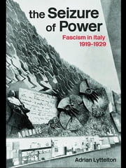 The Seizure of Power - Fascism in Italy, 1919-1929 ebook by Professor Adrian Lyttelton,Adrian Lyttelton