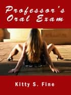 Professor's Oral Exam: College Sex - Teacher Sex Erotic Story ebook by Kitty Fine