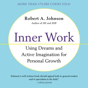 Inner Work - Using Dreams and Active Imagination for Personal Growth audiobook by Robert A. Johnson