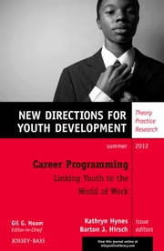 Career Programming: Linking Youth to the World of Work - New Directions for Youth Development, Number 134 ebook by Kathryn Hynes,Barton J. Hirsch