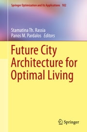 Future City Architecture for Optimal Living ebook by Stamatina Th. Rassia, Panos M. Pardalos
