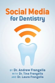 Social Media for Dentistry ebook by Dr. Andrew Frangella,Dr. Tina Frangella,Dr. Laura Frangella