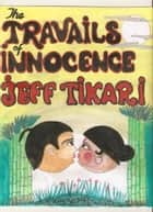 Travails of Innocence ebook by Jeff Tikari