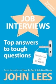 Job Interviews: Top Answers To Tough Questions ebook by John Lees