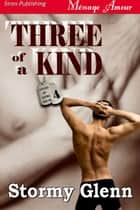 Three Of A Kind ebook by Stormy Glenn