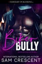 Biker Bully ebook by Sam Crescent