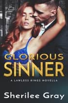 Glorious Sinner (Lawless Kings, #5) ebook by Sherilee Gray