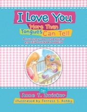 I Love You More Than Tongues Can Tell - A Story to be read aloud to all those touched by adoption ebook by Anne T. Zwicker
