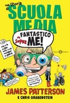 Superfantastico me! - Una storia di Scuola Media ebook by James Patterson, Chris Grabenstein