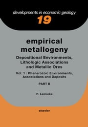 Empirical Metallogeny: Depositional Environments, Lithologic Associations and Metallic Ores ebook by Laznicka, Peter