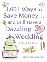 1001 Ways To Save Money . . . and Still Have a Dazzling Wedding ebook by Sharon Naylor
