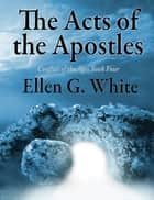 The Acts of the Apostles - Conflict of the Ages Volume Four eBook by Ellen G. White