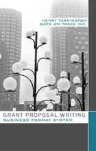 Grant Proposal Writing Business Format System ebook by Henry Tarkington